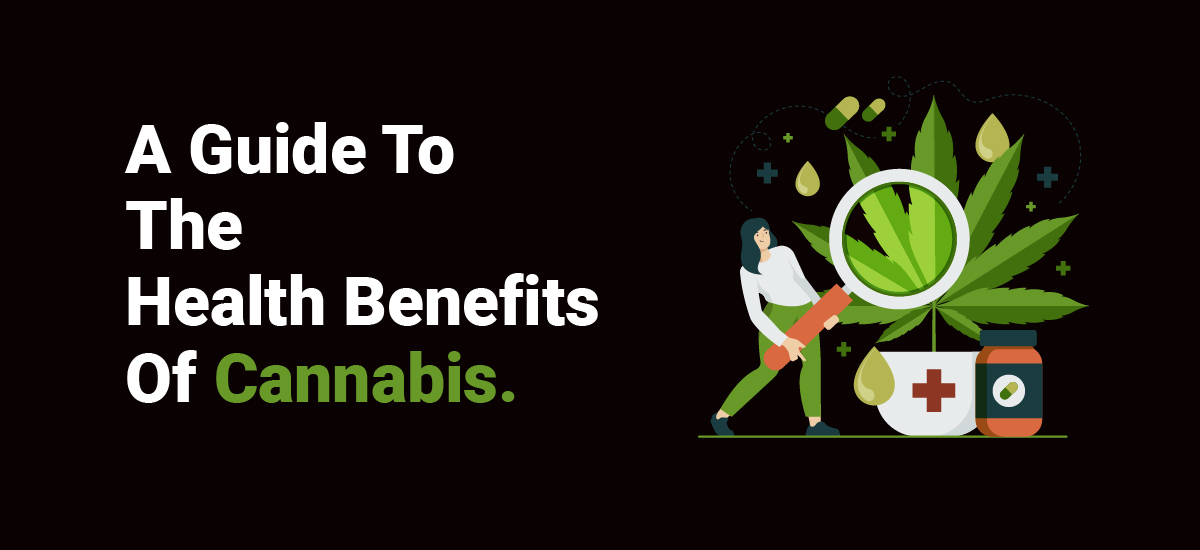 A Guide To The Health Benefits Of Cannabis